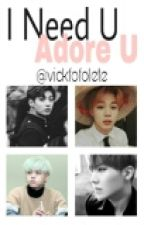 Adore U/I Need U by vickfofolete