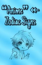 ❝Anime❞ ↞ Zodiac Signs  by XBluexStarX