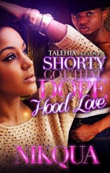 Shorty Got That Dope Hood Love