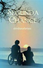 Segunda Chance (Completo e Não revisado ) by indianafariass