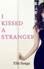 I KISSED A STRANGER [completed] by EllaSunga