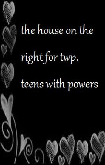 the house on the right for twp. teens with powers.