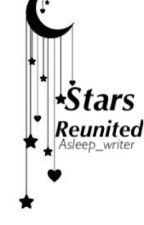 Stars reunited (Sequel to camping with the stars) by _happilysad_