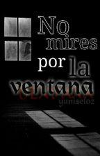 No mires por la ventana by YuniseLoz