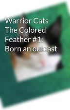 Warrior Cats The Colored Feather #1: Born an outcast by GlaringShadow