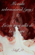 Mi Vida Sobrenatural (Gay) 2: Lazos Mas Allá De La Sangre. by Schiff_18