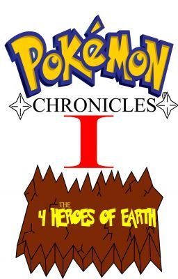 Pokémon Chronicles: the 4 Heroes of Earth (CURRENTLY UNDER BEING RE-WRITTEN)