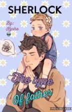 Sherlock: the type of father by Sarcastic___Queen