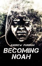 Becoming Noah by AndrewPurdum