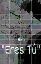 Eres Tú. |KuroTsuki| by XTsukimX