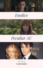 Enolive- A peculiar fanfiction by _coprolalia_