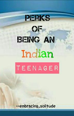 Perks of being an Indian Teenager  by embracing_solitude