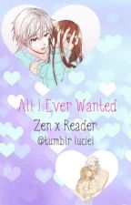 All I Ever Wanted || Zen x Reader •DISCONTINUED• by http_starboy
