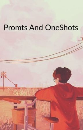 Promts and OneShots by AbsolutelyMinx