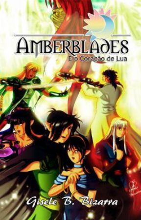 Amberblades e o Coração de Lua - Livro 1 by GiseleBeraBizarra