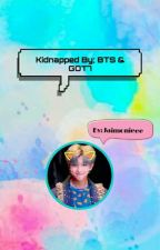 KIDNAPPED BY GOT7 & BTS  by moniemanhi