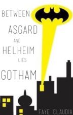 Between Asgard and Helheim lies Gotham  by FayeClaudia