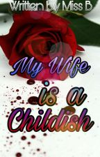 My Wife is a Childish | On Going by _Miss_B_