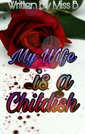 My Wife is a Childish | On Going