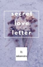 secret love letter ღ by unknownico