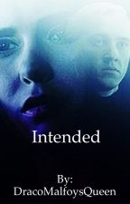 Intended  by DracoMalfoysQueen