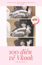 [ALL PART] 100 Điều Về VKOOK by 2Angels_Fanfic
