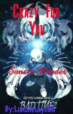 Crazy For You •°•Sans X Insane!reader•°• by LunaMaye06