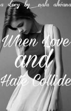 When Love and Hate Collide by NAlvianaN13