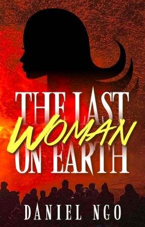 The Last Woman On Earth (Book One) by DanielNgo5