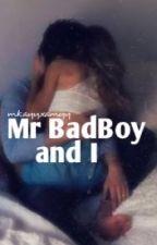 Mr BadBoy And I || COMPLETED✔  by mkayyxamyy