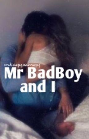 Mr BadBoy And I   COMPLETED  by mkayyxamyy