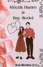 KÜÇÜK HANIM VE BAY MODEL (SEZON FİNALİ) by hissizmrkkp
