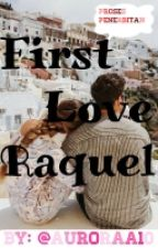 First Love Raquel by auroraa10