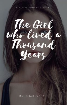 The Girl Who Lived A Thousand Years | #Wattys2017 √ by scarsfromstars