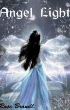 Angel Light (Re-Write) by RoseBrandl