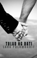 Tulad ng Dati [[ One Shot ]] by LaraPulumbarit