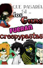 si los Guns Fueran Creepypastas  PAUSADA by gunner_val
