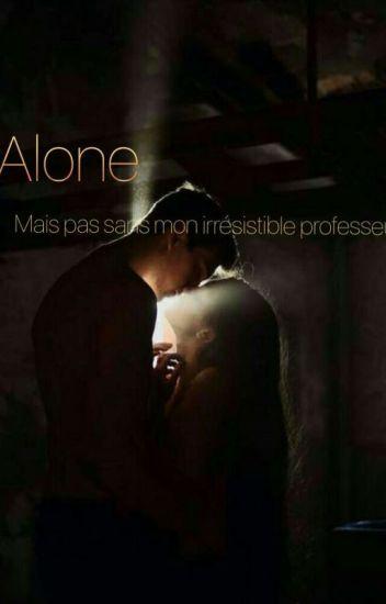 Alone mais pas sans mon irrésistible professeur !!
