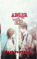 Anger Leads to End (Completed) by ashycrystal