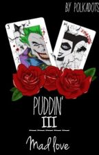 Puddin' 3 | Mad Love by x_polkadots_x