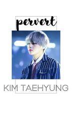 PERVERT |KTH| NC 21+ by Jxyjrs