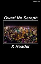Owari no Seraph X Reader by asile1902