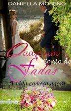 Quase um conto de fadas - A vida começa agora by DaniMoreno9