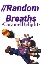 //Random Breath (6) (COMPLETED) by -CaramelDelight-