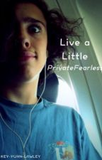 Live a Little | PrivateFearless/Isaac by KEY-YUHN-LAWLEY