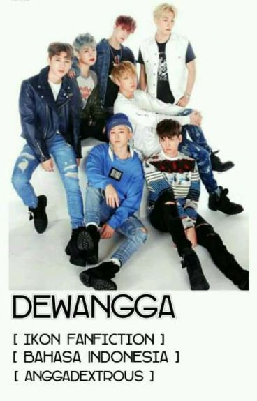 DEWANGGA [iKON Fanfiction] [Bahasa Indonesia]