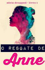 O resgate de Anne - Dropped - Livro 1 by MargoLice