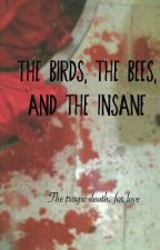 The Birds, the Bees, and the Insane. by DevilishChild13