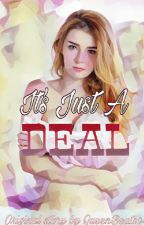 It's Just a Deal (Stopped: See Last Chapter A/N) Season 2 Coming! by QueenBeats04