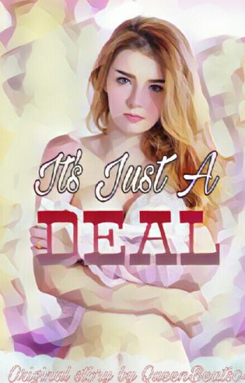 It's Just a Deal (Stopped: See Last Chapter A/N) Season 2 Coming!